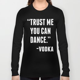 TRUST ME YOU CAN DANCE - VODKA (BLACK) Long Sleeve T-shirt