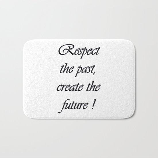 Respect the past , create the future . Bath Mat