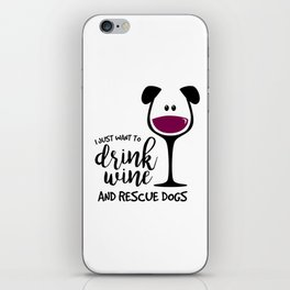 I Just Want to Drink Wine and Rescue Dogs, Adopt Pets, Pet Lover iPhone Skin