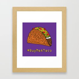 Buy Me A Taco Framed Art Print