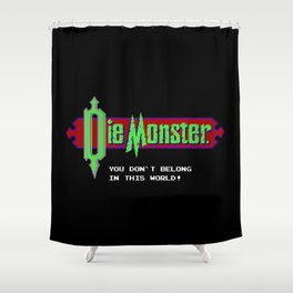 Castlevania - Die Monster. You Don't Belong In This World! Shower Curtain