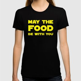 May the Food be with you T-shirt