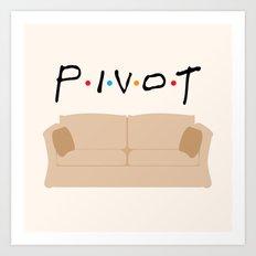 Pivot - Friends Tribute Art Print