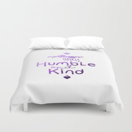 Always Stay Humble and Kind Duvet Cover
