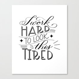 I Work Hard to Look this Tired (Light) Canvas Print
