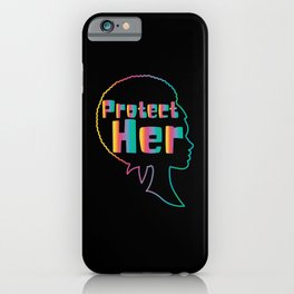 Protect Her Black Women Melanin Feminist iPhone Case