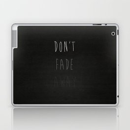 Don't Fade Away.... Laptop & iPad Skin
