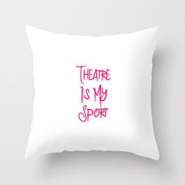 Theatre Is My Sport Musical Theatre Fun Quote Throw Pillow