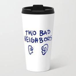 Two Bad Neighbors Travel Mug