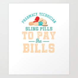 Funny Pharmacy Technician Cool Pharmacist Sling Pills To Pay The Bills Funny Gift Art Print