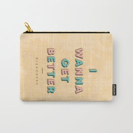 I Wanna Get Better Carry-All Pouch