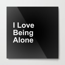 I Love Being Alone Metal Print