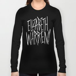 Elizabeth Warren! Long Sleeve T-shirt