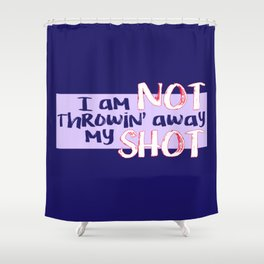 My Shot (Hamilton Series) Shower Curtain