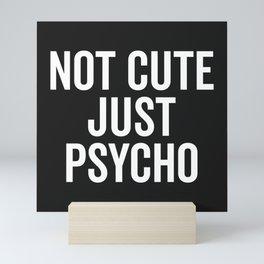 Not Cute Just Psycho Funny Quote Mini Art Print