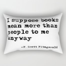 Books mean more than people to me - F. Scott Fitzgerald quote Rectangular Pillow