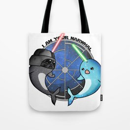 I am your narwhal Tote Bag