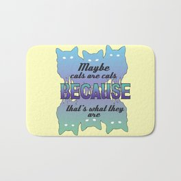 Maybe Cats Are Cats Because... Bath Mat