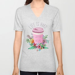 Life Is Hard But Coffee Helps Unisex V-Neck