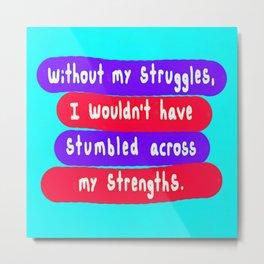 Without Struggle Metal Print