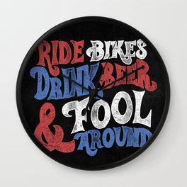 Ride Bikes Drink Beer & Fool Around Wall Clock