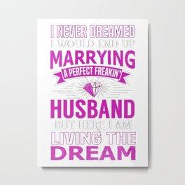 I Never Dreamed I'd Marry Husband Metal Print