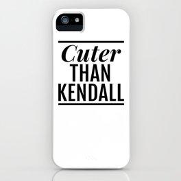 Cuter than Kendall iPhone Case