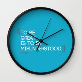 To be great is to be misunderstood. Ralph Waldo Emerson quote. Wall Clock