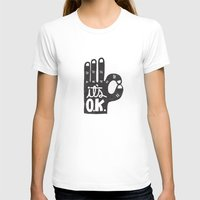 okay T-shirts featuring IT'S OKAY by Matthew Taylor Wilson