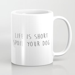Life is short. Spoil your dog. Coffee Mug