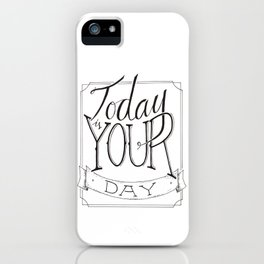 Today is Your Day iPhone Case
