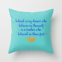 Dance Artwork - Behind Every Dancer Who Believes In Themself Is A Teacher who Believed In Them First Throw Pillow
