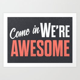 Come in we are awesome, vintage Business sign, shop entrance, we're open, store signs Art Print