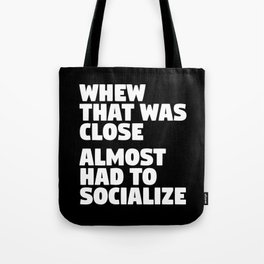 Whew That Was Close Almost Had To Socialize (Black & White) Tote Bag