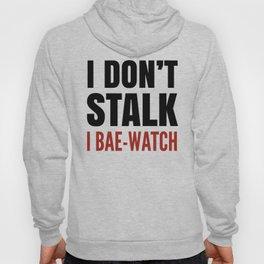 I DON'T STALK, I BAE-WATCH Hoody