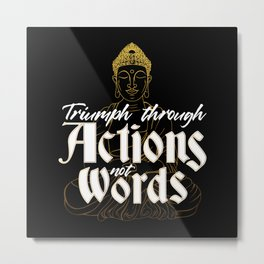 Buddha triumph through actions not words Metal Print