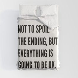 NOT TO SPOIL THE ENDING, BUT EVERYTHING IS GOING TO BE OK Duvet Cover