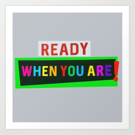 Ready When You Are! Art Print
