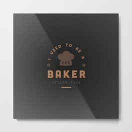 I Used To Be A Baker Metal Print