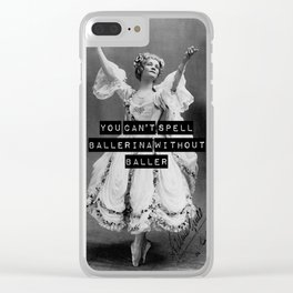 You Can't Spell Ballerina Without Baller Clear iPhone Case