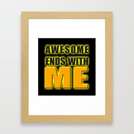 Awesome Ends With ME Framed Art Print