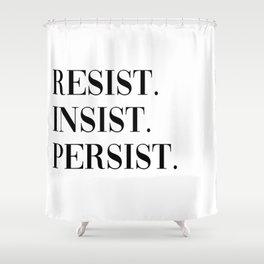 resist. insist. persist. Shower Curtain