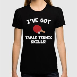 I've got Table Tennis Skills Indoor Sports T-Shirt T-shirt