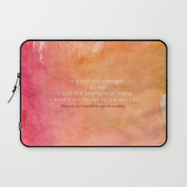 It is Not My Strength Alone... Laptop Sleeve