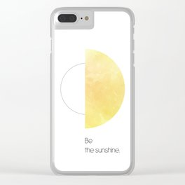 Be the sunshine. Clear iPhone Case