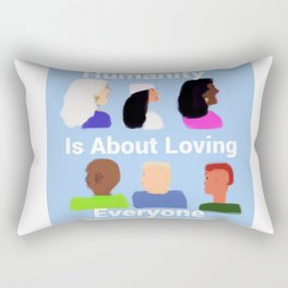 Humanity is about Loving Everyone Rectangular Pillow