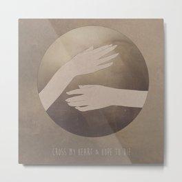 Cross My Heart & Hope To Die.  Metal Print