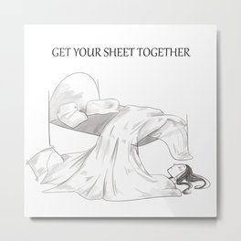 GET YOUR SHEET TOGETHER Metal Print