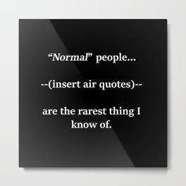 """""""Normal"""" people... Metal Print"""