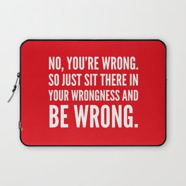 NO, YOU'RE WRONG. SO JUST SIT THERE IN YOUR WRONGNESS AND BE WRONG. (Red) Laptop Sleeve